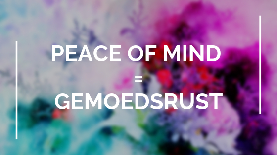 Peace of mind = gemoedsrust